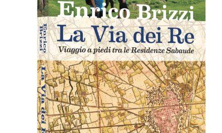 La Via dei Re. Viaggio a piedi tra le Residenze Sabaude: l'ultimo libro di Enrico Brizzi sulla Venaria e le Residenze Reali